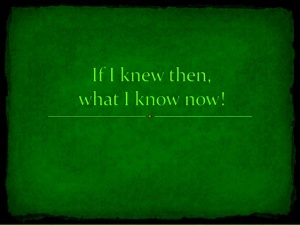 if-i-knew then-what-i-know now-green